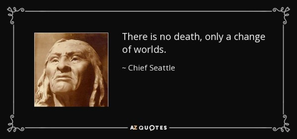 quote-there-is-no-death-only-a-change-of-worlds-chief-seattle-26-46-23